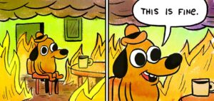 Panels depicting a dog sitting in a house on fire, saying 'This is fine.'